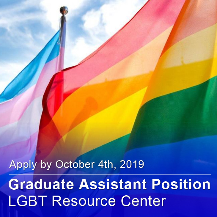 Graduate Assistant Position: LGBT Resource Center; Apply by October 4th, 2019