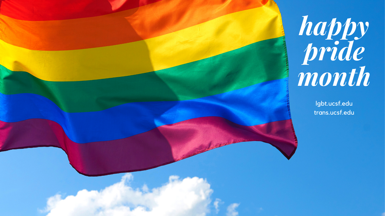 Happy Pride Month, lgbt.ucsf.edu, trans.ucsf.edu