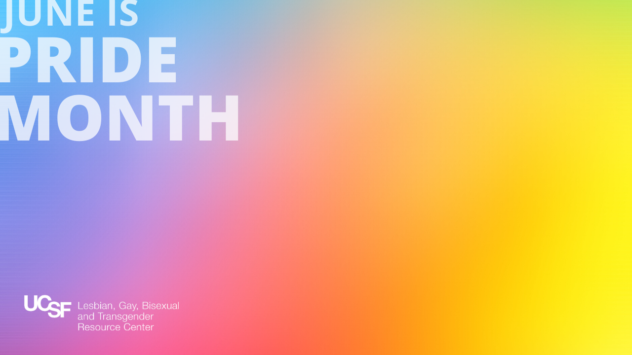 June is Pride Month, UCSF LGBT Resource Center