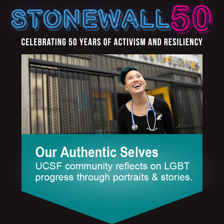 Stonewall 50: Our Authentic Selves: UCSF community reflects on LGBT progress through portraits and stories.