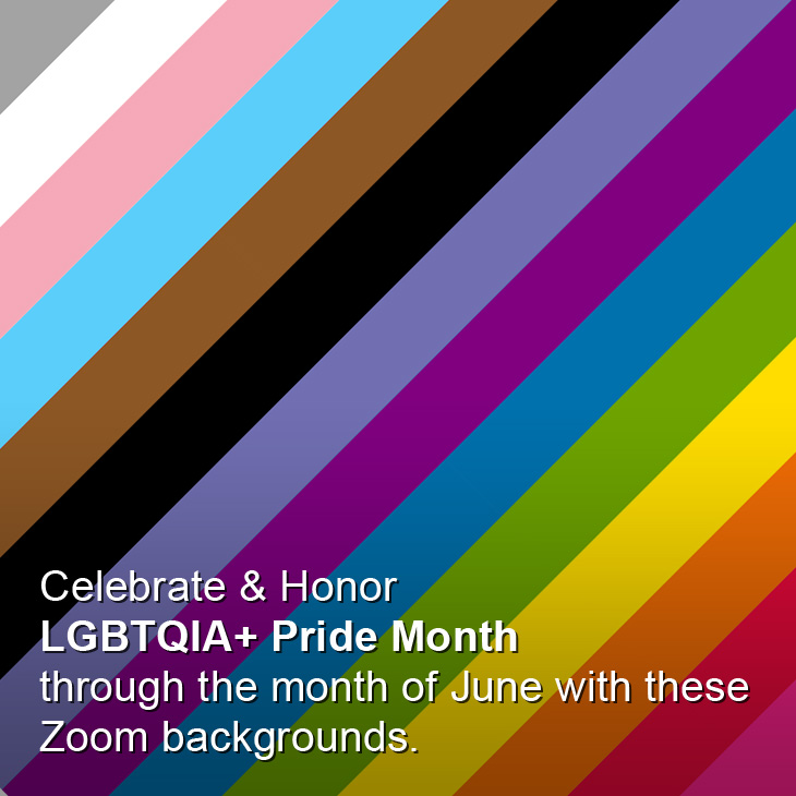 Celebrate & Honor LGBTQIA+ Pride Month through the month of June with these Zoom backgrounds.