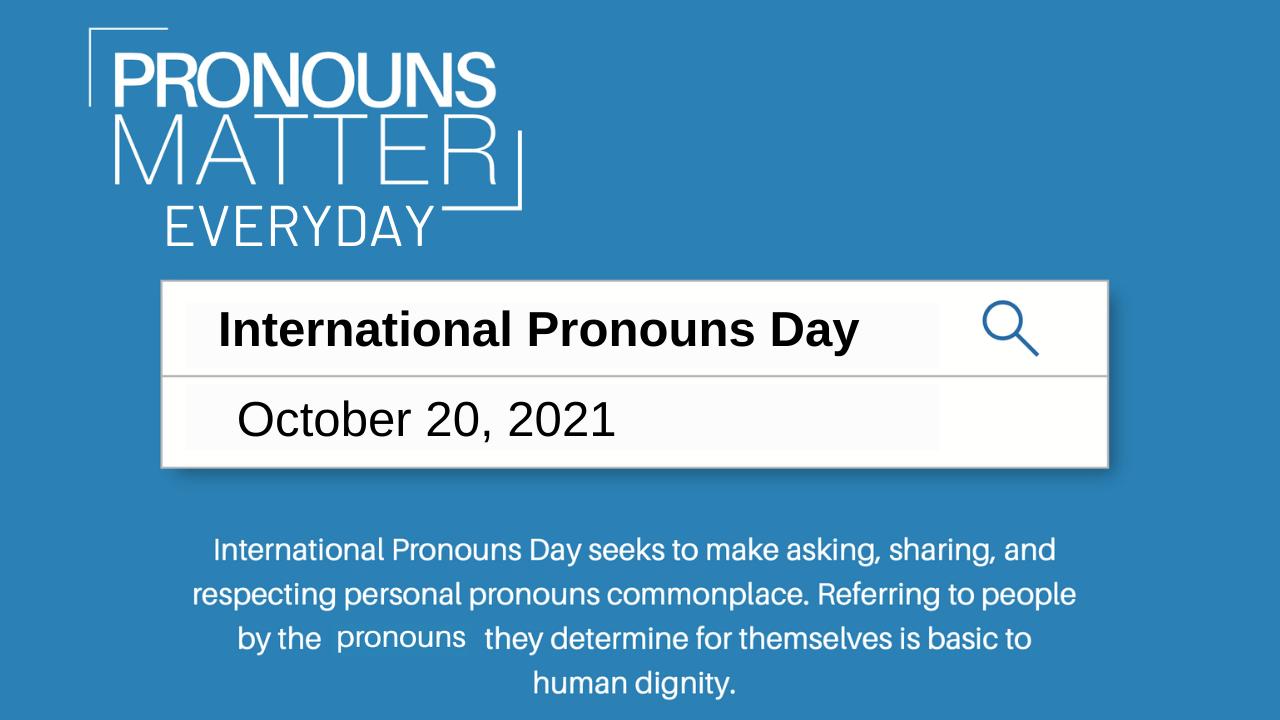 Pronouns Matter Everyday: International Pronouns Day, October 21, 2020