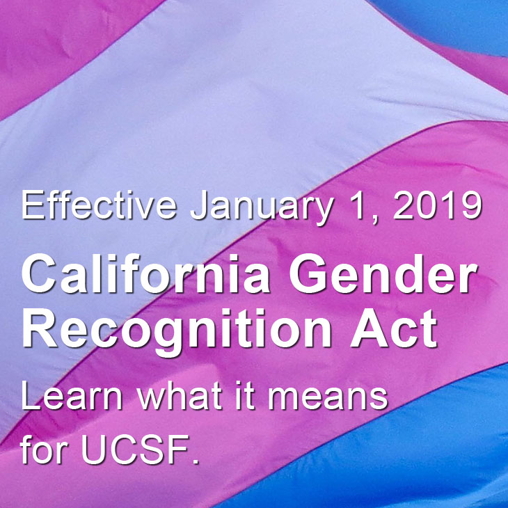 Effective January 1, 2019: california Gender Recognistion Act. Learn what it means for UCSF.