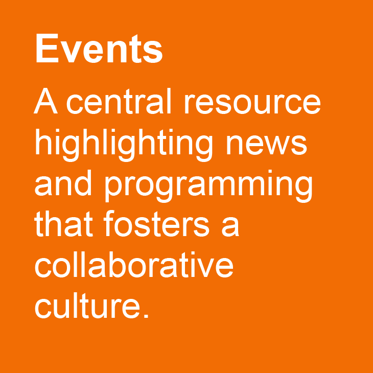 Events: A central resource for news and programming thatfosters a collaborative culture.