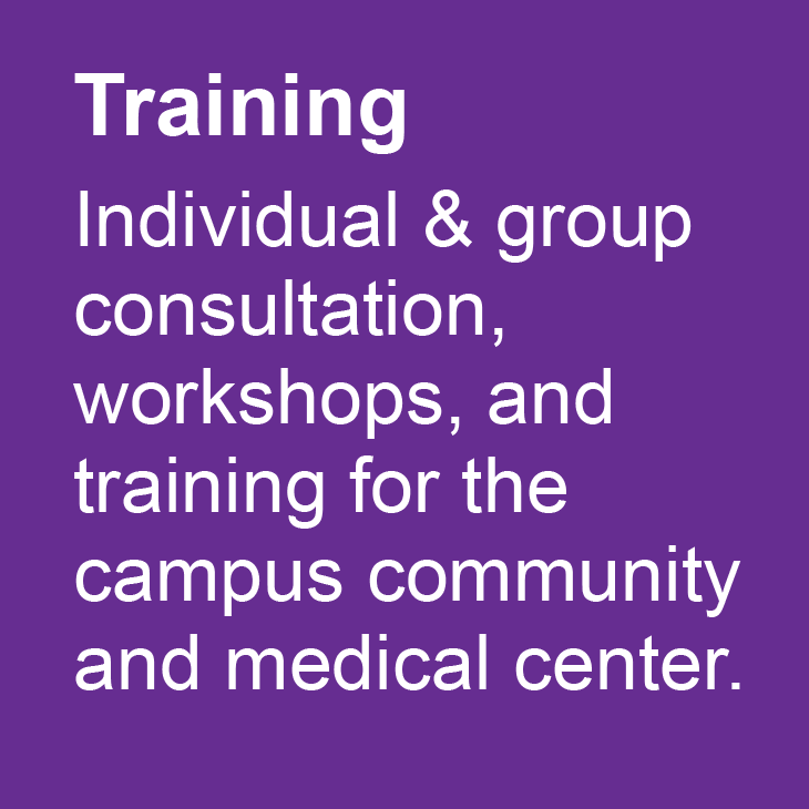 Training: Individual & group consultation, workshops, and training for the campus community and medical center.